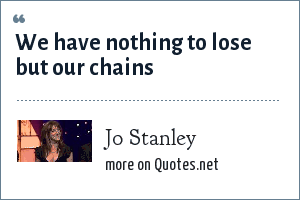 Jo Stanley: We have nothing to lose but our chains