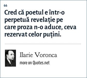 Ilarie Voronca: Cred că poetul e într-o perpetuă revelaţie pe care proza n-o aduce, ceva rezervat celor puţini.