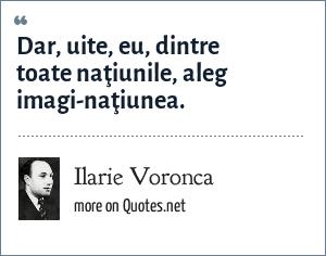 Ilarie Voronca: Dar, uite, eu, dintre toate naţiunile, aleg imagi-naţiunea.