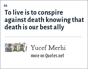 Yucef Merhi: To live is to conspire against death knowing that death is our best ally
