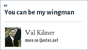 Val Kilmer: You can be my wingman