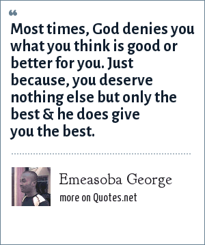 Emeasoba George Most Times God Denies You What You Think Is Good