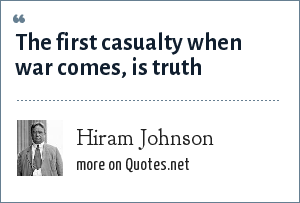 Hiram Johnson: The first casualty when war comes, is truth