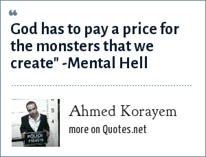 Ahmed Korayem: God has to pay a price for the monsters that we create