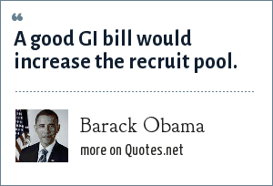 Barack Obama: A good GI bill would increase the recruit pool.