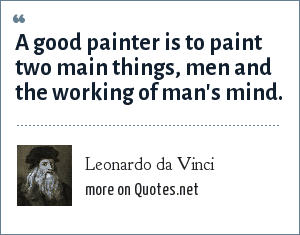 Leonardo da Vinci: A good painter is to paint two main things, men and the working of man's mind.