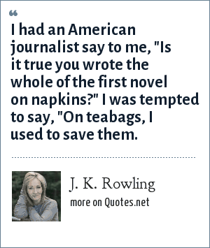 J. K. Rowling: I had an American journalist say to me,
