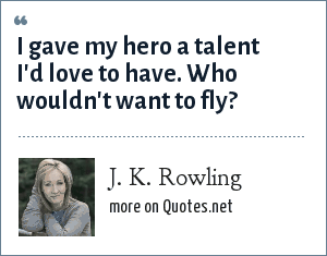 J. K. Rowling: I gave my hero a talent I'd love to have. Who wouldn't want to fly?