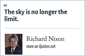 Richard Nixon: The sky is no longer the limit.