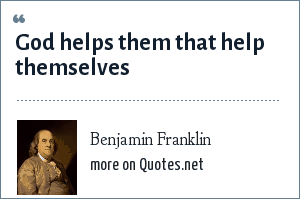 Benjamin Franklin: God helps them that help themselves