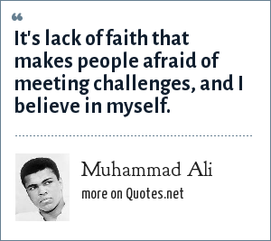 Muhammad Ali: It's lack of faith that makes people afraid of meeting challenges, and I believe in myself.