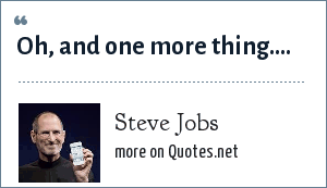 Steve Jobs: Oh, and one more thing....