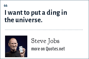 Steve Jobs: I want to put a ding in the universe.