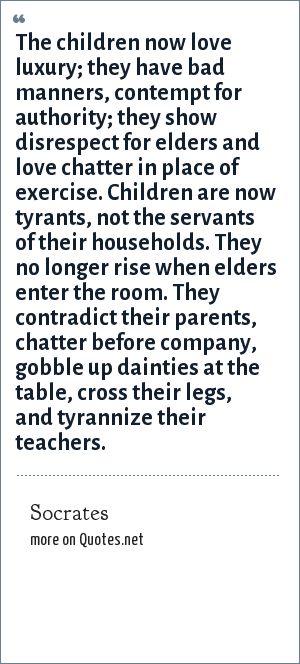 Socrates: The children now love luxury; they have bad ...