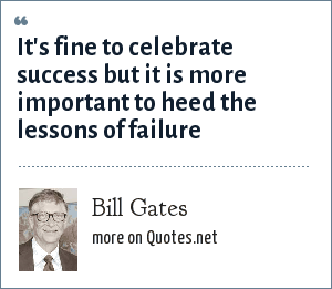 Bill Gates: It's fine to celebrate success but it is more important to heed the lessons of failure