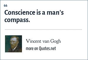 Vincent van Gogh: Conscience is a man's compass.