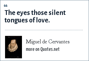 Miguel de Cervantes: The eyes those silent tongues of love.