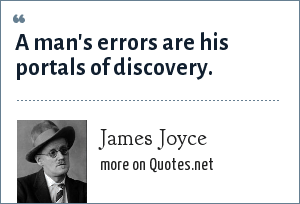 James Joyce: A man's errors are his portals of discovery.