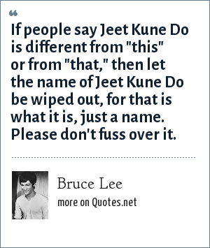 Bruce Lee: If people say Jeet Kune Do is different from
