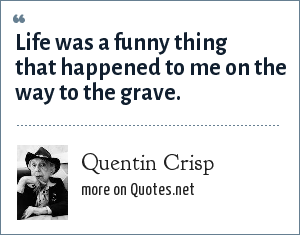 Quentin Crisp: Life was a funny thing that happened to me on the way to the grave.