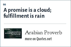 Fulfillment Quotes Unique Proverb A Promise Is A Cloud Fulfillment Is Rain