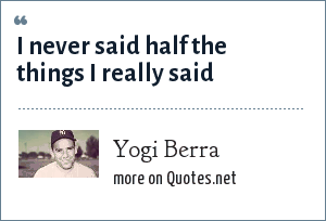 Yogi Berra: I never said half the things I really said