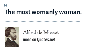 Alfred de Musset: The most womanly woman.