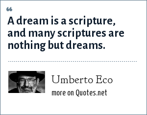 Umberto Eco: A dream is a scripture, and many scriptures are nothing but dreams.