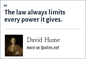 David Hume: The law always limits every power it gives.