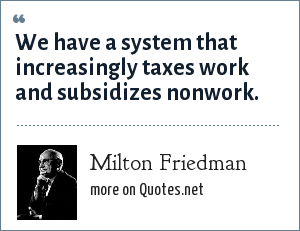 Milton Friedman: We have a system that increasingly taxes work and subsidizes nonwork.