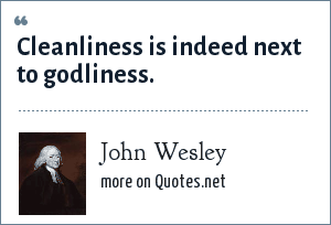 John Wesley: Cleanliness is indeed next to godliness.