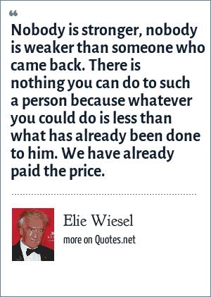 Elie Wiesel Nobody Is Stronger Nobody Is Weaker Than Someone Who