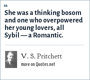 V. S. Pritchett: She was a thinking bosom and one who overpowered her young lovers, all Sybil — a Romantic.
