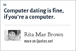 Rita Mae Brown: Computer dating is fine, if you're a computer.