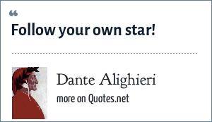 Dante Alighieri: Follow your own star!