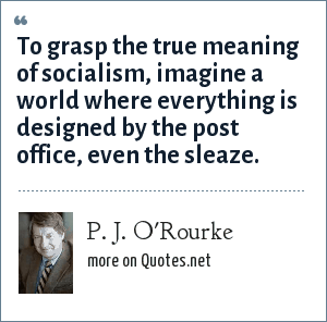 P. J. O'Rourke: To grasp the true meaning of socialism, imagine a world where everything is designed by the post office, even the sleaze.