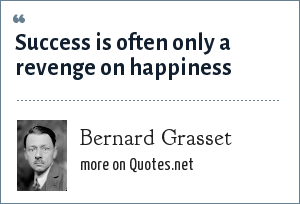 Bernard Grasset: Success is often only a revenge on happiness
