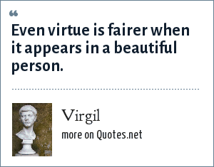 Virgil: Even virtue is fairer when it appears in a beautiful person.