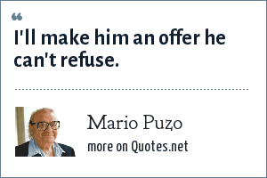 Mario Puzo: I'll make him an offer he can't refuse.