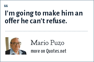 Mario Puzo: I'm going to make him an offer he can't refuse.