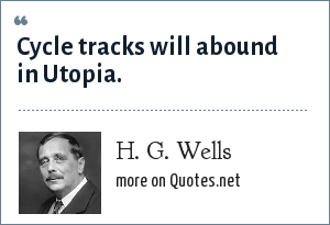 H. G. Wells: Cycle tracks will abound in Utopia.