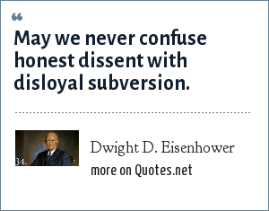 Dwight D. Eisenhower: May we never confuse honest dissent with disloyal subversion.