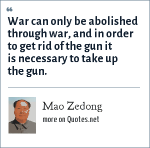 Mao Zedong: War can only be abolished through war, and in order to get rid of the gun it is necessary to take up the gun.
