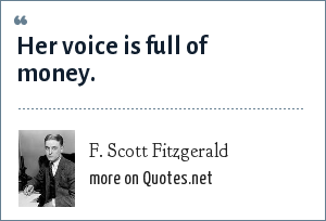 F. Scott Fitzgerald: Her voice is full of money.