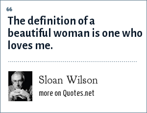 Sloan Wilson: The definition of a beautiful woman is one who loves me.