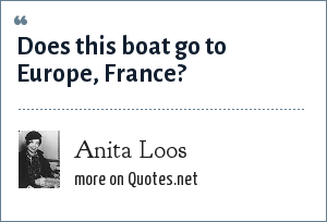 Anita Loos: Does this boat go to Europe, France?
