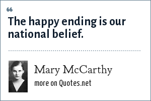 Mary McCarthy: The happy ending is our national belief.