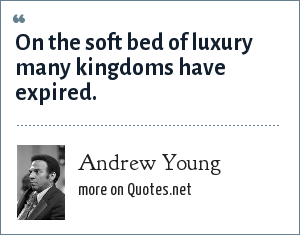 Andrew Young: On the soft bed of luxury many kingdoms have expired.