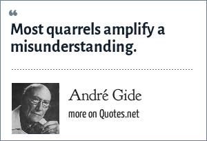 André Gide: Most quarrels amplify a misunderstanding.