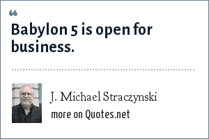 J. Michael Straczynski: Babylon 5 is open for business.